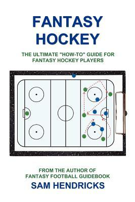 Fantasy Hockey : The Ultimate How-To Guide for Fantasy Hockey Players