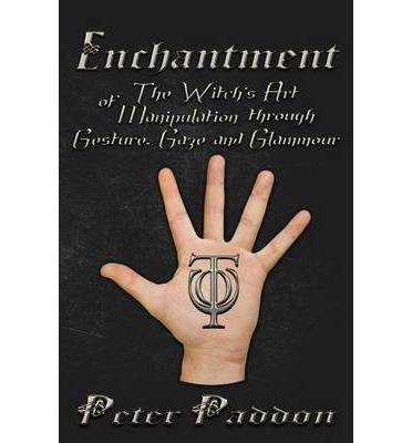Enchantment: The Witches' Art of Manipulation by Gesture, Gaze and Glamour