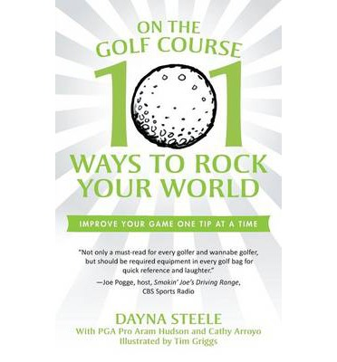 On the Golf Course : 101 Ways to Rock Your World