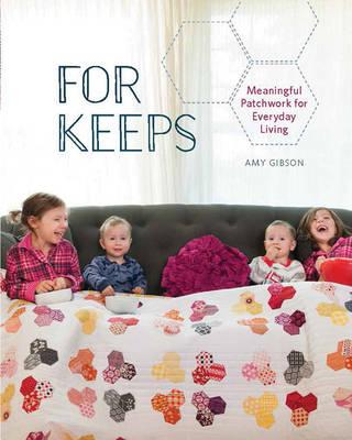 For Keeps : Meaningful Patchwork for Every Day Living
