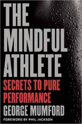 The Mindful Athlete : Secrets to Peak Performance