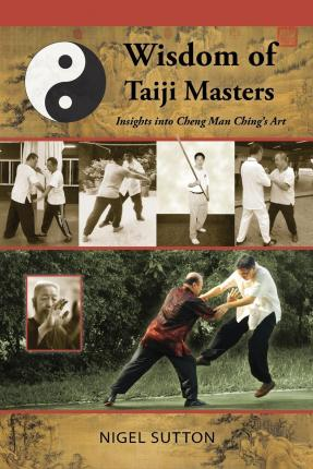 Wisdom of Taiji Masters : Insights Into Cheng Man Ching's Art