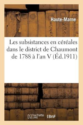 Les Subsistances En Cereales Dans Le District de Chaumont de 1788 A L an V