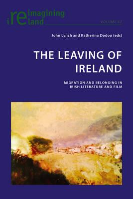 The Leaving of Ireland : Migration and Belonging in Irish Literature and Film