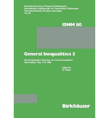 General Inequalities: 5 : 5th International Conference on General Inequalities, Oberwolfach, May 4-10, 1986