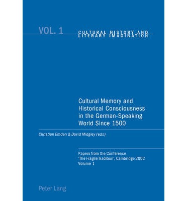 Cultural Memory and Historical Consciousness in the German-speaking World Since 1500