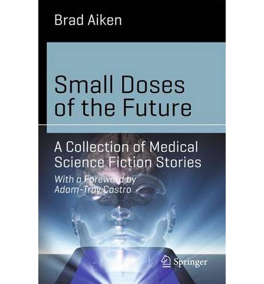 Small Doses of Future Medicine : A Collection of Scientific Short Stories