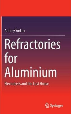 Refractories for Aluminium : Electrolysis and the Cast House