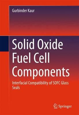 Solid Oxide Fuel Cell Components 2016 : Interfacial Compatibility of SOFC Glass Seals