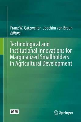 Technological and Institutional Innovations for Marginalized Smallholders in Agricultural Development 2016