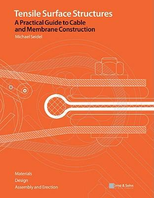 Tensile Surface Structures - A Practical Guide to Cable and Membrane Construction : Materials, Design, Assembly and Erection