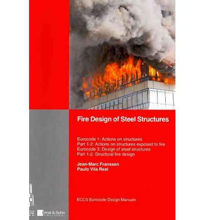 Fire Design of Steel Structures : EC1: Actions on Structures. Part 1-2: Actions Exposed to Fire. EC3: Design of Steel Structures. Part 1-2: Structural Fire Design.