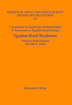 4. Symposium Zur Agyptischen Konigsideologie /4th Symposium on Egyptian Royal Ideology Egyptian Royal Residences
