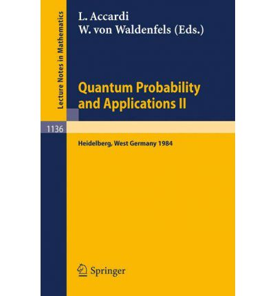 Quantum Probability and Applications II : Proceedings of a Workshop Held in Heidelberg, West Germany, October 1-5, 1984