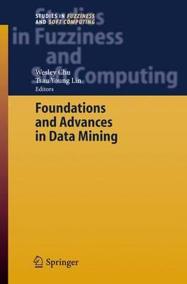 Foundations and Advances in Data Mining : Wesley W  Chu