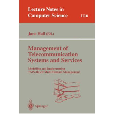 Management of Telecommunication Systems and Services : Modelling and Implementing TMN-Based Multi-Domain Management