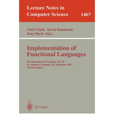 Implementation of Functional Languages : 9th International Workshop, IFL'97, St. Andrews, Scotland, UK, September 10-12, 1997, Selected Papers
