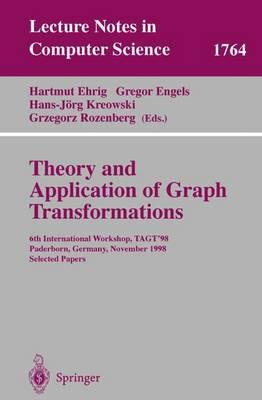 Theory and Application of Graph Transformations : 6th International Workshop, TAGT'98, Paderborn, Germany, November 16-20, 1998, Selected Papers
