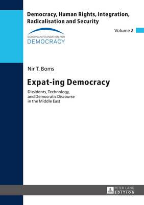 Expat-ing Democracy : Dissidents, Technology, and Democratic Discourse in the Middle East