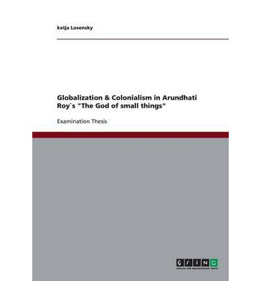 globalization colonialism essay Essay globalization 1 global integration: advantages and disadvantages globalization is the process by which different societies, cultures, and.