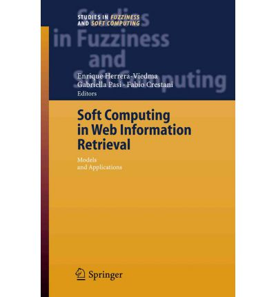 Soft Computing in Web Information Retrieval : Models and Applications