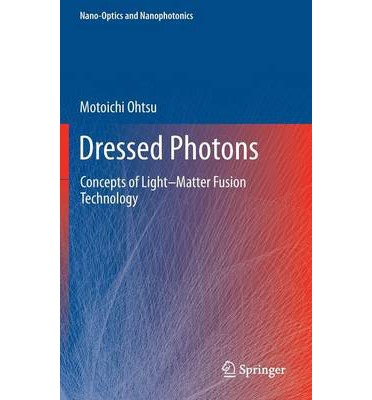 Dressed Photons : Concepts of Light-Matter Fusion Technology