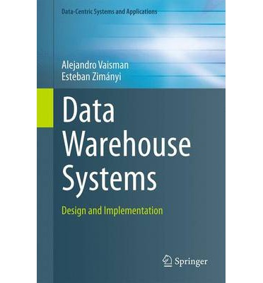 Data Warehouse Systems : Design and Implementation
