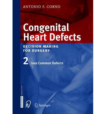 Congenital Heart Defects: Less Common Defects Volume 2 : Decision Making for Cardiac Surgery