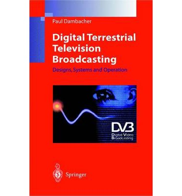 Digital Terrestrial Television Broadcasting : Designs, Systems and Operation