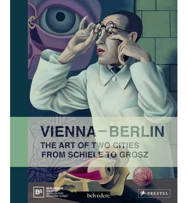 Vienna-Berlin : Art of Two Urban Centers from Schiele to Grosz