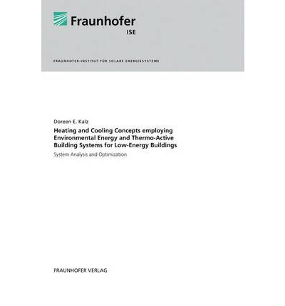 Heating and Cooling Concepts Employing Environmental Energy and Thermo-Active Building Systems : System Analysis and Optimization
