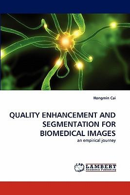 It books free download pdf Quality Enhancement and Segmentation for Biomedical Images 3844314164 PDF by Hongmin Cai