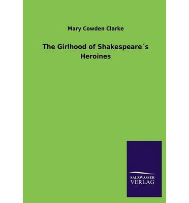 heroines in shakespeares plays Harriet walter's new book, brutus and other heroines, explores the  buy at  amazon uk brutus and other heroines - playing shakespeare's.