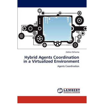 Hybrid Agents Coordination in a Virtualized Environment
