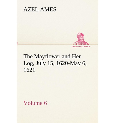 The Mayflower and Her Log July 15, 1620-May 6, 1621 - Volume 6