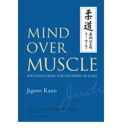 Mind Over Muscle: Writings from the Founder of Judo ...
