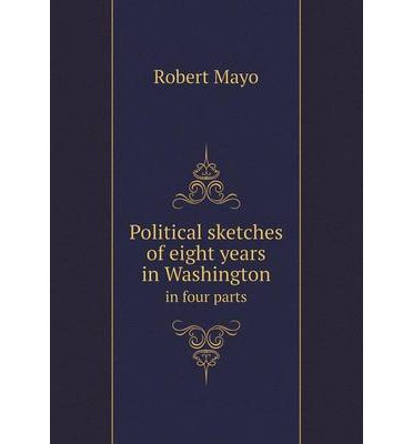 Political sketches of eight years in Washington : in four parts