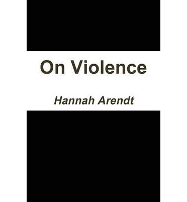 "hannah arendt on violence essay Focusing on her essay ""on violence"", i explain and defend the sharp distinction that hannah arendt draws between power and violence although fully aware of how."