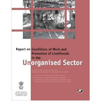 work conditions in the unorganised sector Problem and perspective of unorganised women workers in india the unorganised sector of the economy in workers in the unorganised sector.