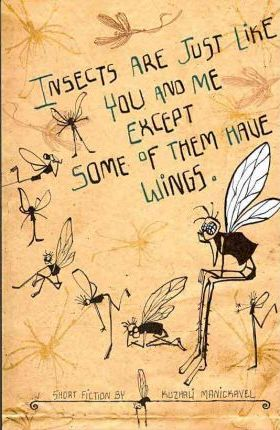Insects are Just Like You and Me Except Some of Them Have Wings