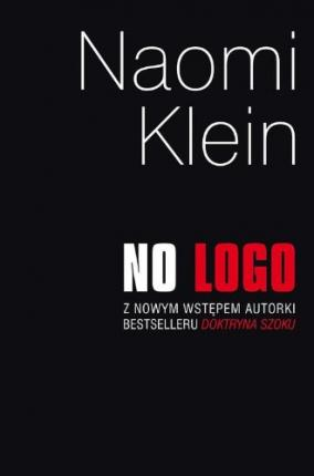 an analysis of no logo by naomi klein Naomi klein (born on 8 may 1970) is a canadian author, social activist, and   analyses and criticism of corporate globalization and of corporate capitalism   11 no logo 12 the shock doctrine: the rise of disaster capitalism (2007).