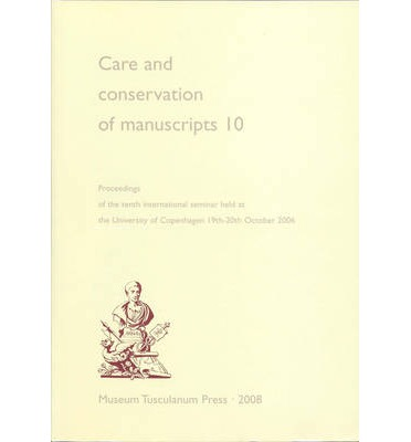 Care & Conservation of Manuscripts: v. 10 : Proceedings of the Tenth International Seminar Held at the University of Copenhagen, 19-20 October 2006