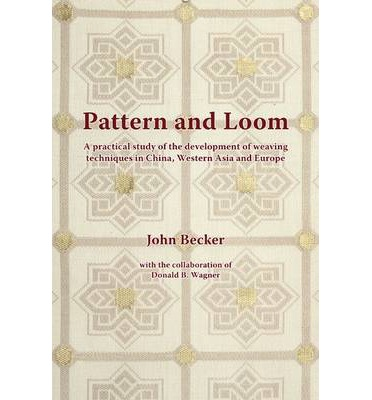Pattern and Loom : A Practical Study of the Development of Weaving Techniques in China, Western Asia and Europe
