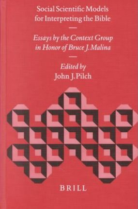 Social Scientific Models for Interpreting the Bible : Essays by the Context Group in Honor of Bruce J. Malina