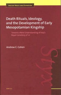 Death Rituals, Ideology, and the Development of Early Mesopotamian Kingship
