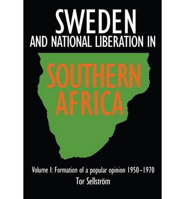 Sweden and National Liberation in Southern Africa: Formation of a Popular Opinion, 1950-70 v. 1