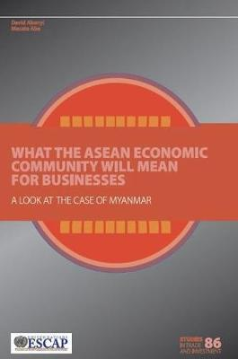 What the ASEAN Economic Community Will Mean for Businesses a Look at the Case of Myanmar