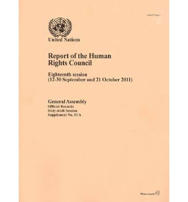 Report of the Human Rights Council : Eighteenth Session, 12 to 30 September and 21 October 2011