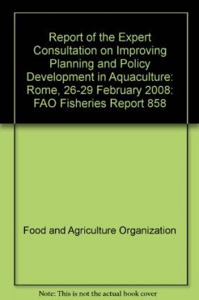Report of the Expert Consultation on Improving Planning and Policy : FAO Fisheries Report 858