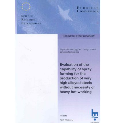 Evaluation of the Capability of Spray Forming for the Production of Very High Alloyed Steels Without Necessity of Heavy Hot Working